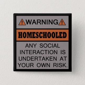 Warning! Homeschooled! Pinback Button