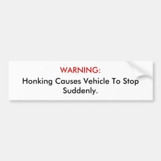 WARNING: Honking Causes Vehicle To Stop Suddenly. Bumper Sticker