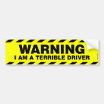 WARNING: I AM A TERRIBLE DRIVER BUMPER STICKERS