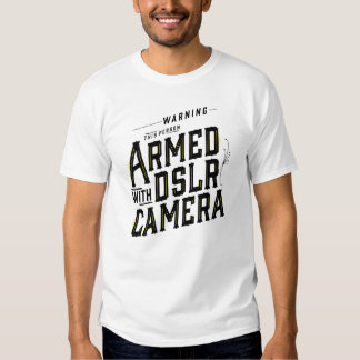 Warning I am Armed with DSLR Camera T-Shirt