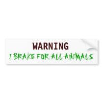WARNING, I BRAKE FOR ALL ANIMALS BUMPER STICKER