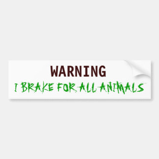 WARNING, I BRAKE FOR ALL ANIMALS BUMPER STICKER