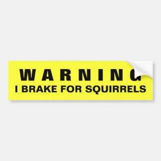 WARNING: I BRAKE FOR SQUIRRELS bumper sticker