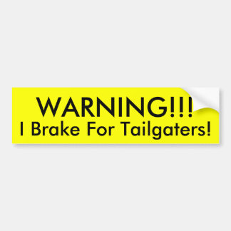 WARNING I Brake For Tailgaters Bumper Sticker