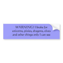 WARNING! I brake for unicorns, pixies, dragons,... Bumper Sticker