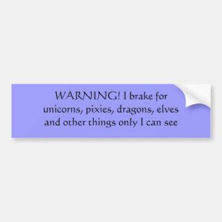 WARNING! I brake for unicorns, pixies, dragons,... Car Bumper Sticker