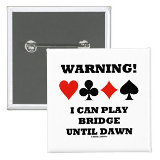 Warning! I Can Play Bridge Until Dawn (Card Suits) Pinback Button
