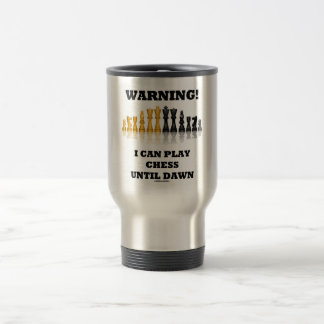 Warning! I Can Play Chess Until Dawn (Chess Set) 15 Oz Stainless Steel Travel Mug