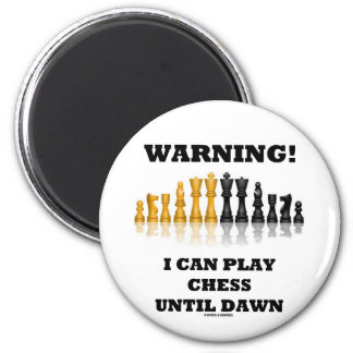 Warning! I Can Play Chess Until Dawn (Chess Set) 2 Inch Round Magnet