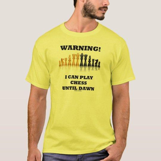 Warning! I Can Play Chess Until Dawn (Chess Set) T-Shirt