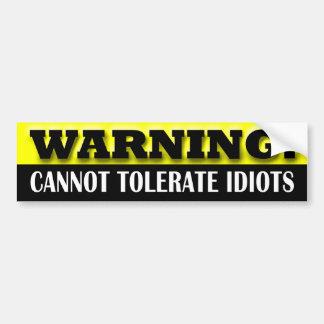 Warning: I cann't tolerate idiots Car Bumper Sticker