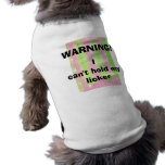 WARNING!,I can't hold my licker doggy t-shirt