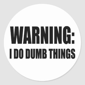Warning I Do Dumb Things Classic Round Sticker