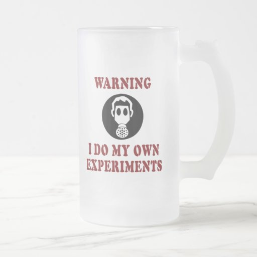 Warning I Do My Own Experiments - Gas Mask Frosted Glass Beer Mug