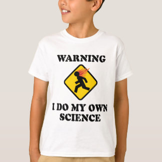 Warning I Do My Own Science - Laboratory Scientist T-Shirt