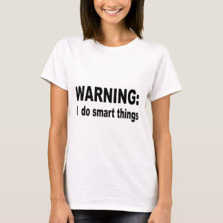 WARNING: I do smart things T-Shirt