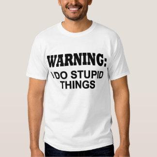 Warning! I DO STUPID THINGS T-shirt