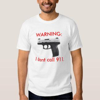 WARNING:I dont call 911. T Shirt