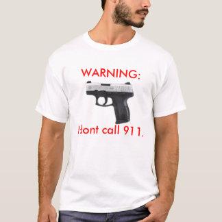 WARNING:I dont call 911. T-Shirt