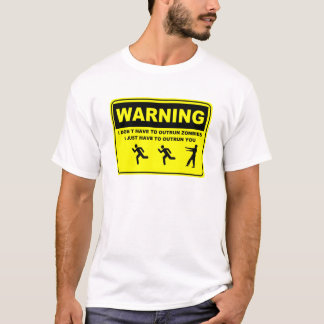 Warning I Don't Have To Outrun the Zombie T-Shirt