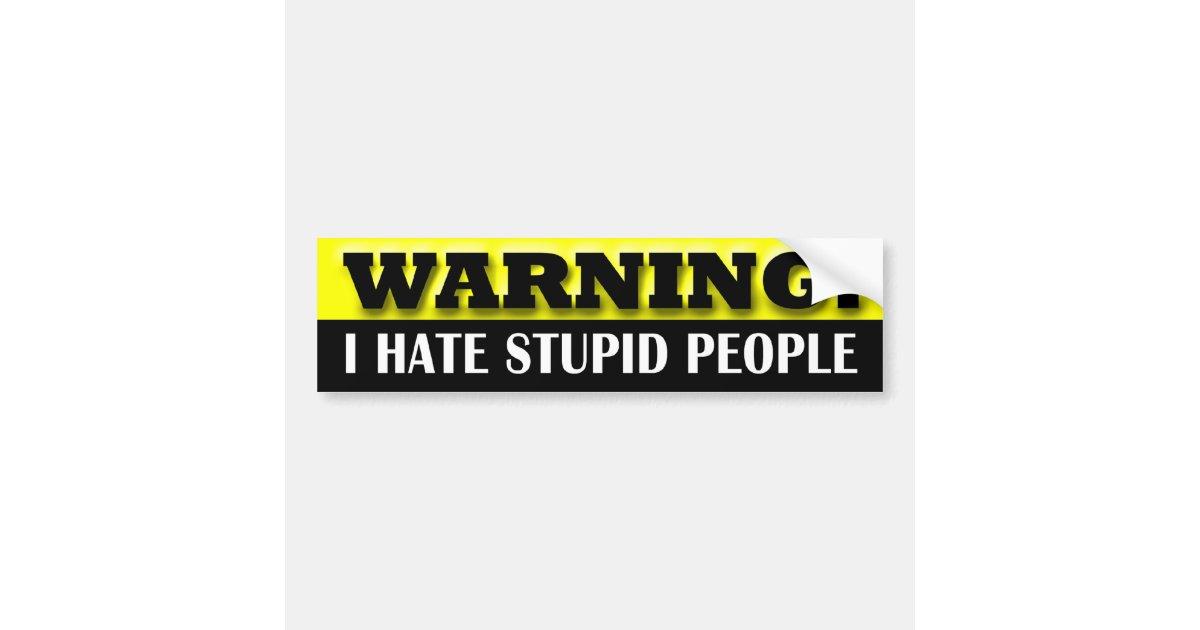 Warning I Hate Stupid People Bumper Sticker Zazzle Com