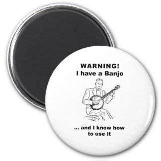 Warning! I have a Banjo and I know how to use it 2 Inch Round Magnet