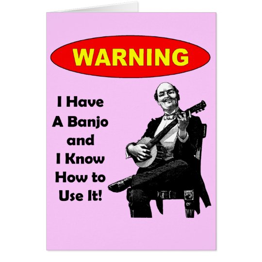 Warning! I Have A Banjo and I Know How to Use It Card