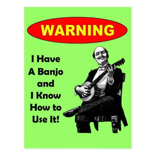 Warning! I Have A Banjo and I Know How to Use It Postcard