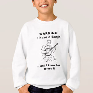 Warning! I have a Banjo and I know how to use it Sweatshirt