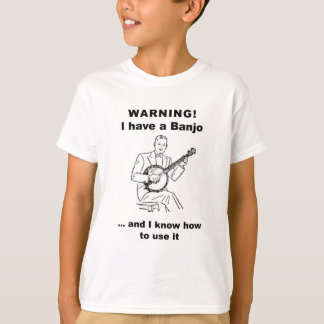 Warning! I have a Banjo and I know how to use it T-Shirt