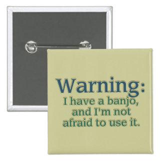 Warning: I have a banjo.... Pinback Button