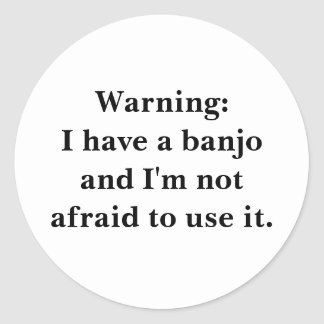 Warning: I have a banjo... Classic Round Sticker