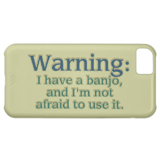 Warning: I have a banjo.... iPhone 5C Cases