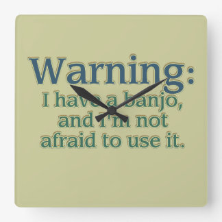 Warning: I have a banjo.... Square Wall Clock
