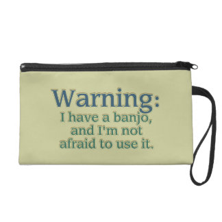 Warning: I have a banjo.... Wristlet Purse