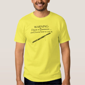 WARNING. I have a Bassoon and I know how to use it T Shirt