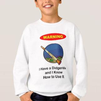 Warning! I Have A Didgeridoo Sweatshirt