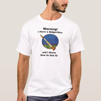 Warning! I Have A Didgeridoo T-Shirt