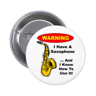 Warning. I Have A Saxophone ... 2 Inch Round Button