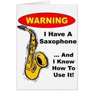 Warning. I Have A Saxophone ... Greeting Card