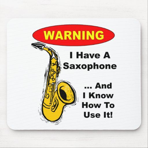 Warning. I Have A Saxophone ... Mouse Pad