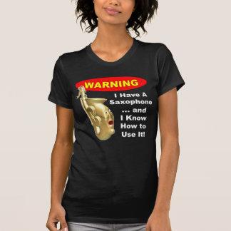 Warning. I Have A Saxophone ... Shirt