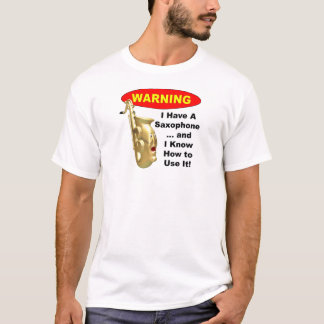Warning. I Have A Saxophone ... T-Shirt
