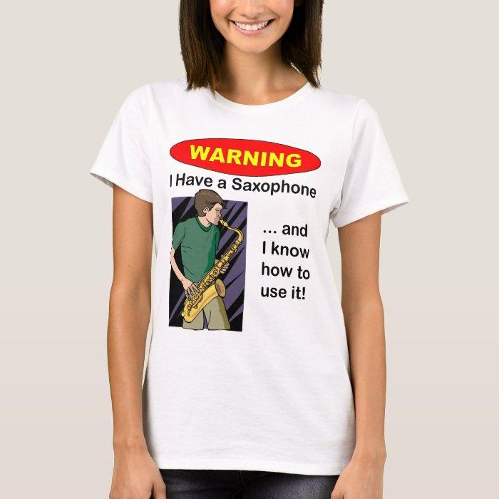 Warning. I Have A Saxophone ... T-Shirt