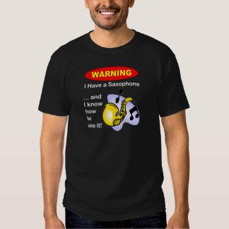 Warning. I Have A Saxophone ... Tee Shirts