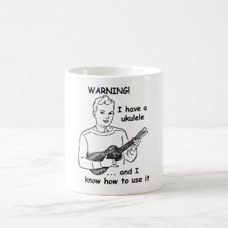 Warning: I Have A Ukulele and I Know How to Use It Coffee Mug