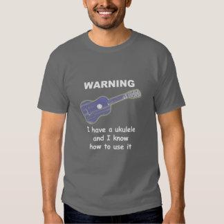 Warning: I Have A Ukulele and I Know How to Use It Shirt