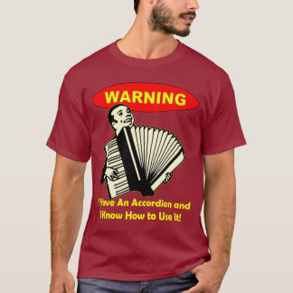 Warning: I Have An Accordion & Know How to Use It! T-Shirt