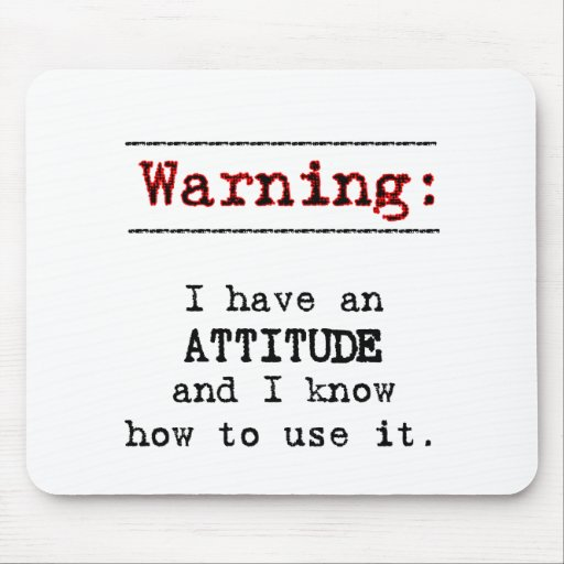 Warning: I have attitude Mouse Pad