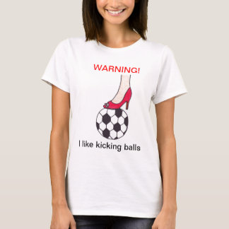warning-i like kicking balls- shirt